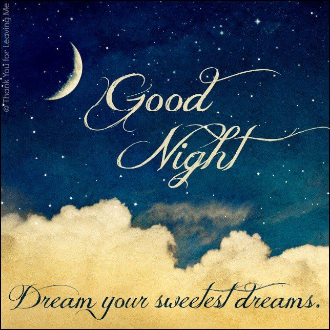 Good Night!! Dream your sweetest dreams..
