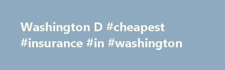Washington D #cheapest #insurance #in #washington http://income.nef2.com/washington-d-cheapest-insurance-in-washington/  # Get a Washington, D.C. Car Insurance Quote from 21st Century Insurance Washington D.C. is the nation s capital, and home to a wealth of history and culture. Beyond the monuments to American history, like the Lincoln Memorial, Washington Monument, and Vietnam Veteran s Memorial, Washington D.C. offers great restaurants, stunning museums, and beautiful urban landscapes…