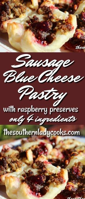 SAUSAGE BLUE CHEESE PASTRY WITH RASPBERRY PRESERVES - The Southern Lady Cooks