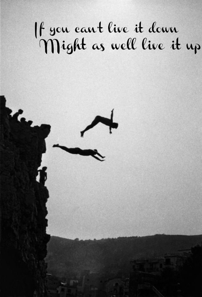 """Live It Up- Brantley Gilbert  By golly, why the heck not. However, the mother in me says """"Don't dive off a cliff!"""""""
