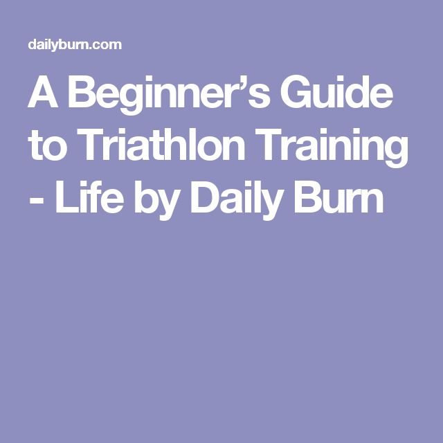 A Beginner's Guide to Triathlon Training - Life by Daily Burn