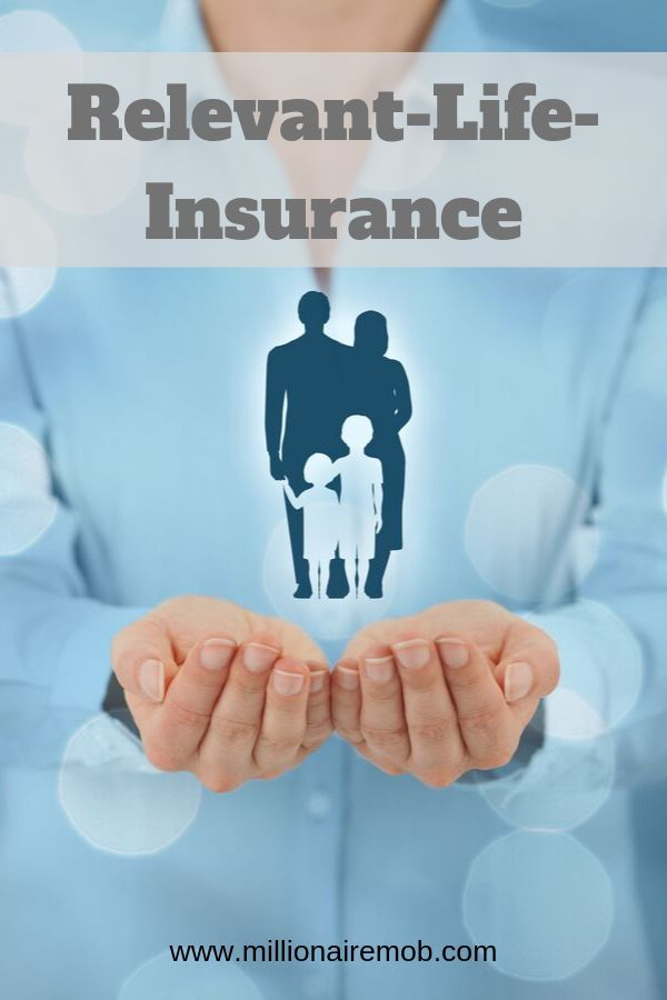 Relevant Life Insurance Is Useful For Keeping Extremely Valuable