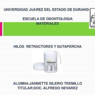 UNIVERSIDAD JUAREZ DEL ESTADO DE DURANGO ESCUELA DE ODONTOLOGIA MATERIALES HILOS RETRACTORES Y GUTAPERCHA ALUMNA:JANNETTE SILERIO TREMILLO TITULAROC. ALFRED. http://slidehot.com/resources/hilos-retractores-y-gutapercha-jannette-silerio-tremillo.28033/