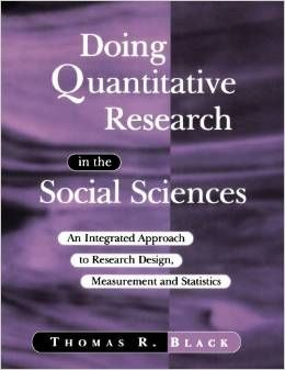 """""""provides a comprehensive and integrated approach to using quantitative methods in the social sciences. A guide through the minefield of potential problems that may be confronted, and it is this emphasis on the practical that distinguishes his book from others which focus exclusively on either research design and measurement or statistical methods."""" Black, TR. 1999. Doing Quantitative Research in the Social Sciences: An Integrated Approach to Research Design, Measurement and Statistics"""