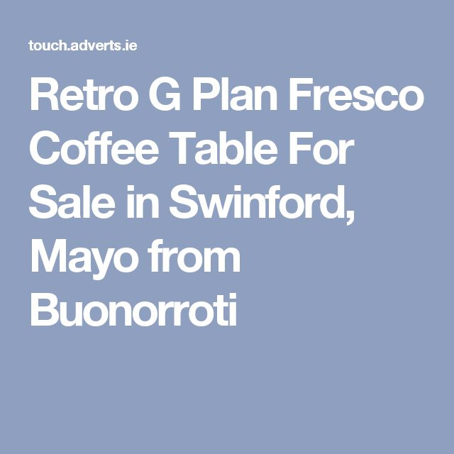 Retro G Plan Fresco Coffee Table For Sale in Swinford, Mayo from Buonorroti