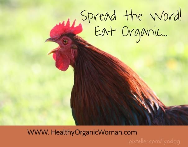 Spread the word! Eat organic! www. healthyorganicwoman.com