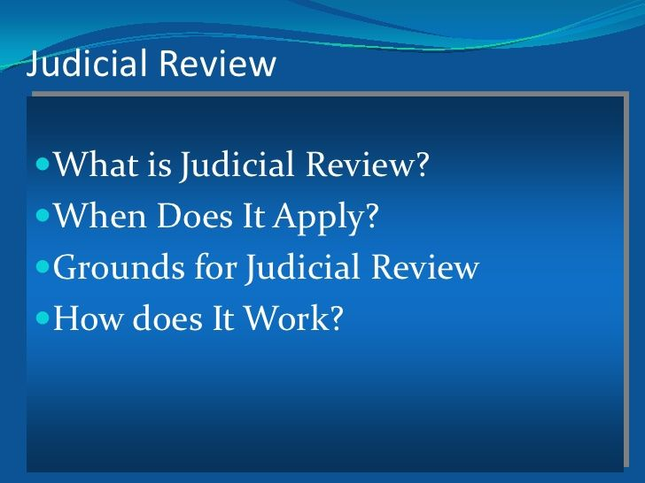 what is judicial review What is judicial review judicial review is the process by which the superior court exercises its supervisory jurisdiction over the proceedings and decisions of inferior courts, tribunals and other bodies or persons who carry out quasi-judicial functions or who are charged with the performance of public.