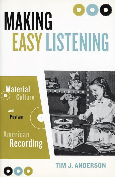 Tim J Anderson: Making Easy Listening – Material Culture & Postwar American Recording