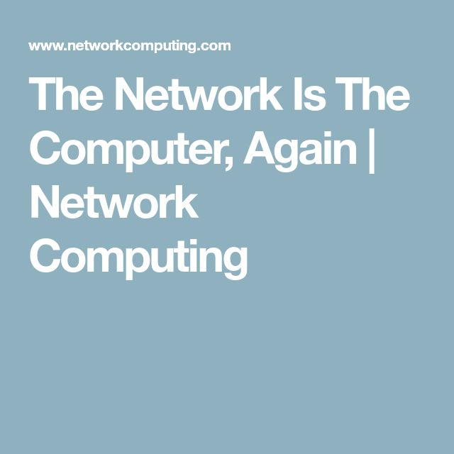 The Network Is The Computer, Again | Network Computing