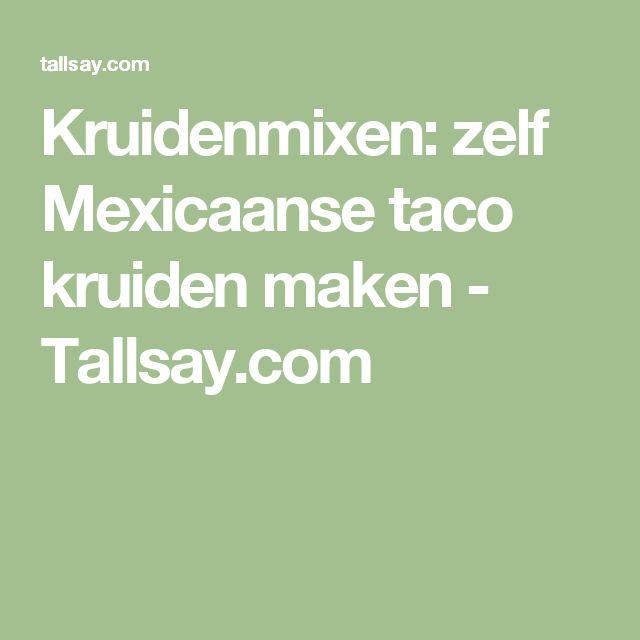 Kruidenmixen: zelf Mexicaanse taco kruiden maken - Tallsay.com