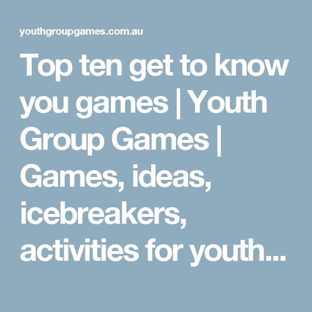 Top ten get to know you games | Youth Group Games | Games, ideas, icebreakers, activities for youth groups, youth ministry and churches.
