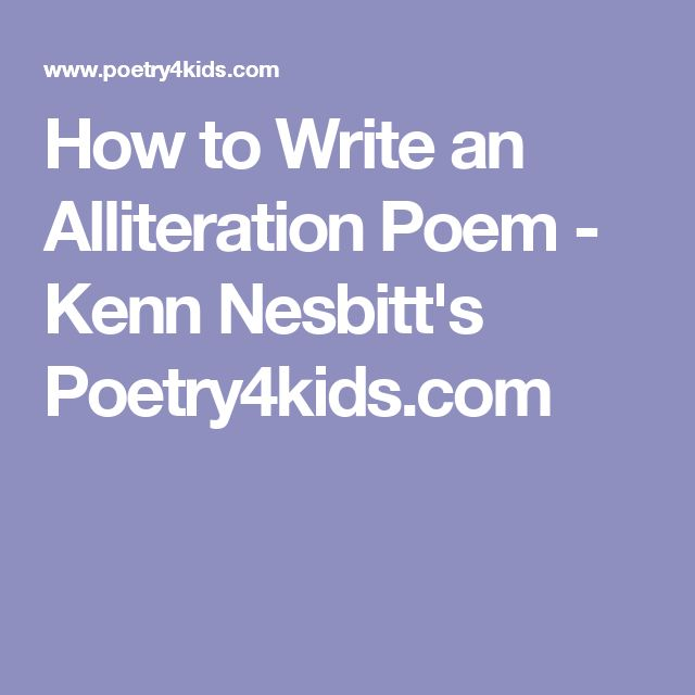 How to Write an Alliteration Poem - Kenn Nesbitt's Poetry4kids.com