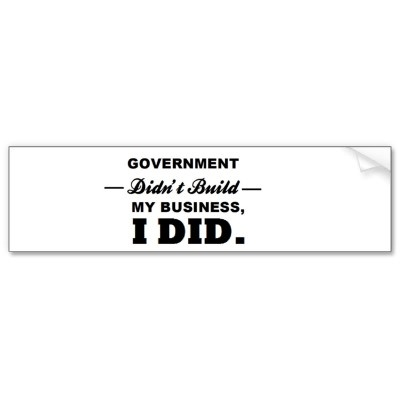 Government didnt build my business i did bumper stickers