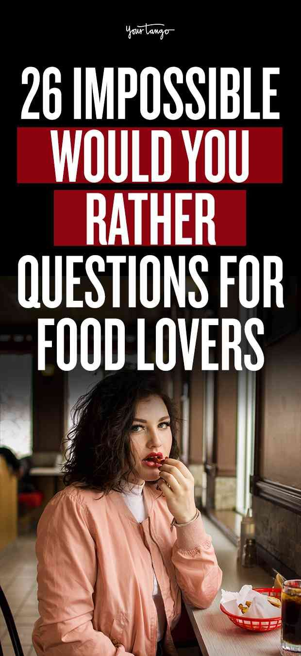 26 impossible would you rather questions food lovers