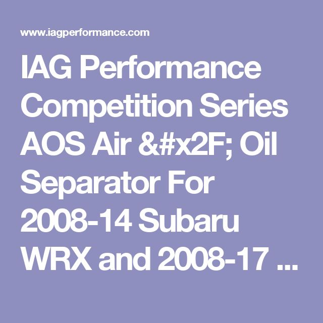 IAG Performance Competition Series AOS Air / Oil Separator For 2008-14 Subaru WRX and 2008-17 STI