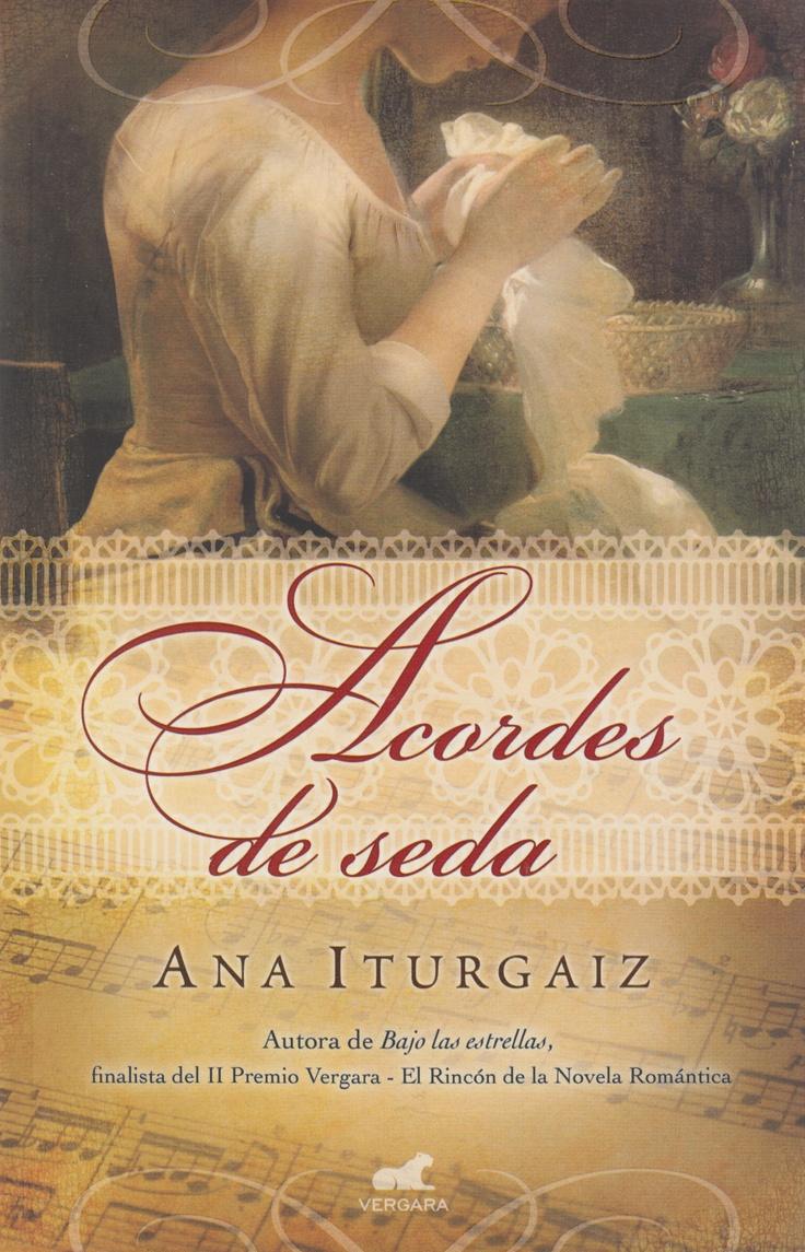 ACORDES DE SEDA (Ana Iturgaiz), Vergara, 2013.  Corre el año 1570 y la ciudad de Segovia se engalana para festejar el matrimonio en cuartas nupcias del rey Felipe II con Ana de Austria. Sin embargo, el único interés de Clara Román se centra en sus delicados bordados, por los que es cada vez más conocida.  Aquí puedes ver el booktrailer de la novela: http://www.youtube.com/watch?v=RfMgcJRqqAo