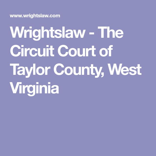 Wrightslaw - The Circuit Court of Taylor County, West Virginia
