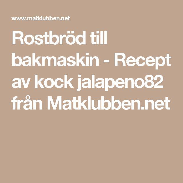 Rostbröd till bakmaskin - Recept av kock jalapeno82 från Matklubben.net