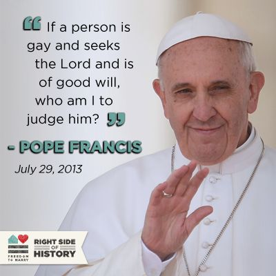 pope saying who am i to judge | As Catholic support for marriage grows, Pope Francis makes inclusive ...