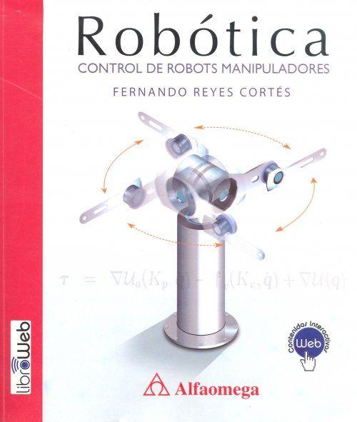 Es un libro de texto para los cursos de robótica que se imparten en las carreras de ingeniería en mecatrónica, electrónica, sistemas e industrial.  Presenta los fundamentos de la robótica, modelado y control de robots manipuladores, y los tópicos selectos control de fuerza/impedancia, robótica móvil, visual servoing, robótica industrial e inteligencia artificial.