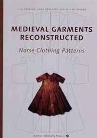 Medieval Garments Reconstructed: Norse Clothing Patterns    By Lilli Fransen, Anna Nørgård and Else Østergård    Aarhus University Press, 2012  ISBN: 978-87-7934-298-9