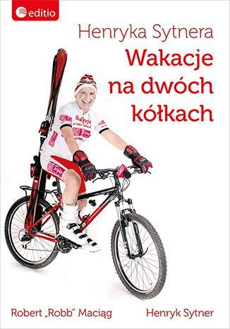 Henryka Sytnera Wakacje na Dwóch Kółkach - Robert Robb Maciąg, Henryk Sytner  #henryksytner #wakacje #rower #editio #helion