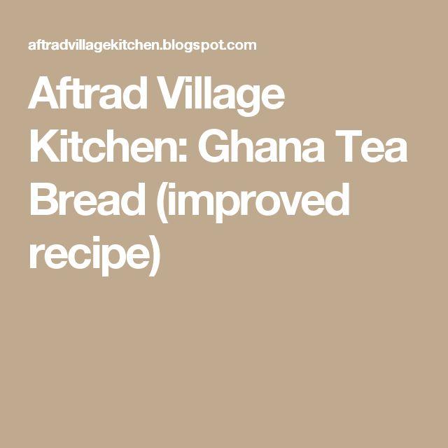 Aftrad Village Kitchen: Ghana Tea Bread (improved recipe)