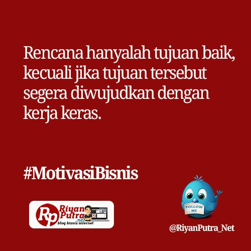Rencana hanyalah tujuan baik, kecuali jika tujuan tersebut segera diwujudkan dengan kerja keras. #MotivasiBisnis
