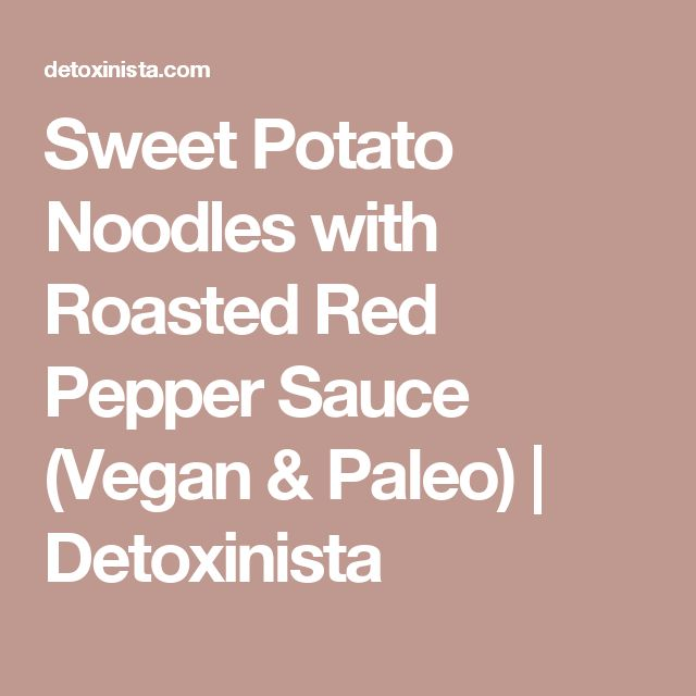 Sweet Potato Noodles with Roasted Red Pepper Sauce (Vegan & Paleo) | Detoxinista