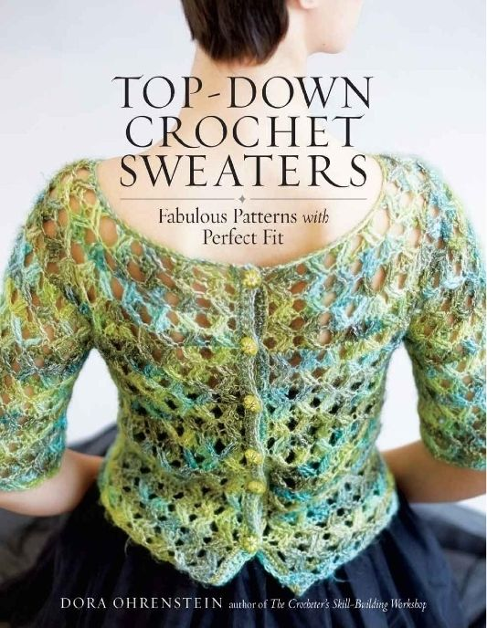 Top-Down Crochet Sweaters Fabulous Patterns with Perfect Fit (Dora Ohrenstein)