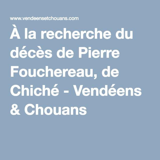 À la recherche du décès de Pierre Fouchereau, de Chiché - Vendéens & Chouans