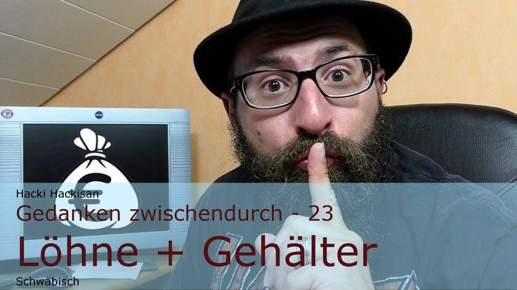 Hacki Hackisan - Gedanken zwischendurch - 23 - Löhne + Gehälter - Schwäbisch