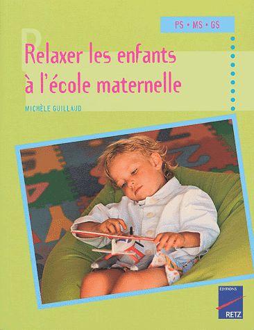 Relaxer les enfants à l'école maternelle : petite, moyenne et grande sections / Michèle Guillaud  http://cataloguescd.univ-poitiers.fr/masc/Integration/EXPLOITATION/statique/recherchesimple.asp?id=191325279