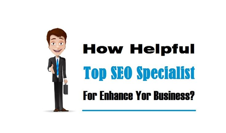 How Helpful Top SEO Specialist For Enhance Your Business?