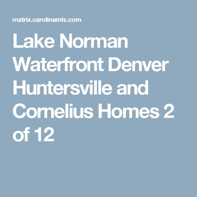 Lake Norman Waterfront Denver Huntersville and Cornelius Homes 		 2 of 12