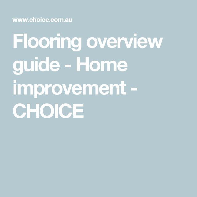 Flooring overview guide - Home improvement - CHOICE