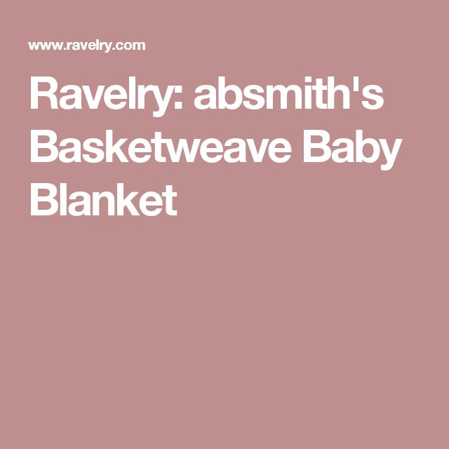 Ravelry: absmith's Basketweave Baby Blanket