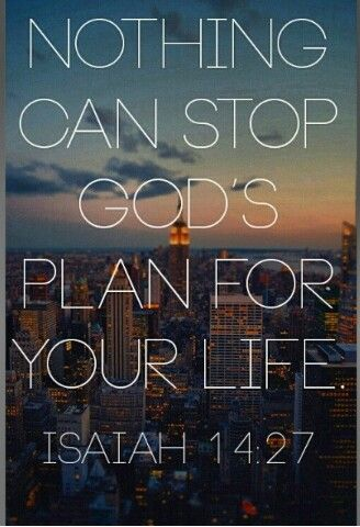 Nothing can stop God'd plan for your life. Isaiah 14:27