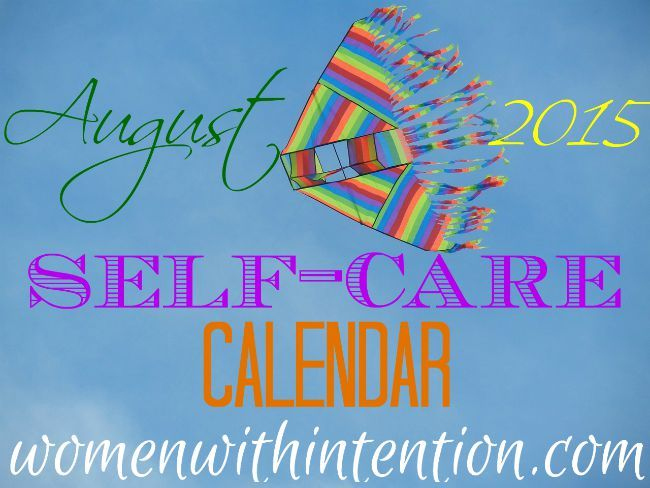 Women take care of everyone...but aren't always very good at taking care of themselves.    That needs to change!  Here is your FREE August 2015 Self-Care Calendar!