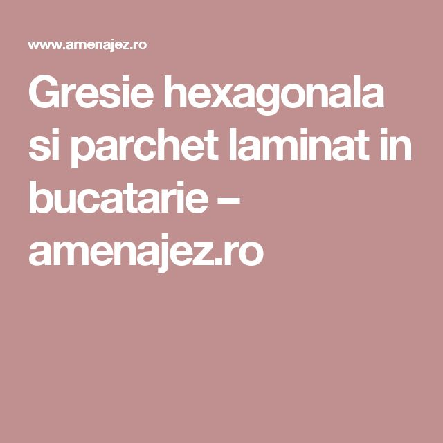 Gresie hexagonala si parchet laminat in bucatarie – amenajez.ro