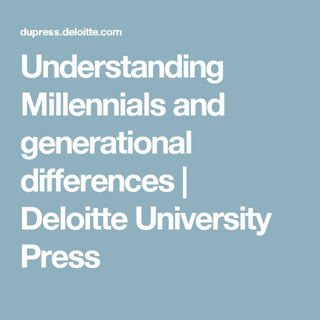 Understanding Millennials and generational differences | Deloitte University Press