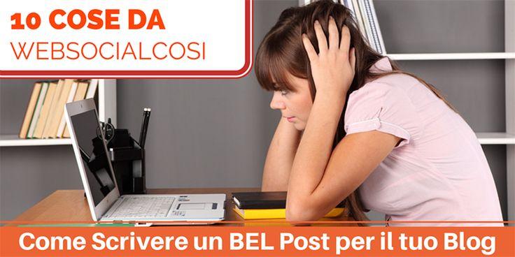 10 Cose da Websocialcosi: Come Pensare e Scrivere un BEL Post per il tuo Blog   OgniTantoPenso