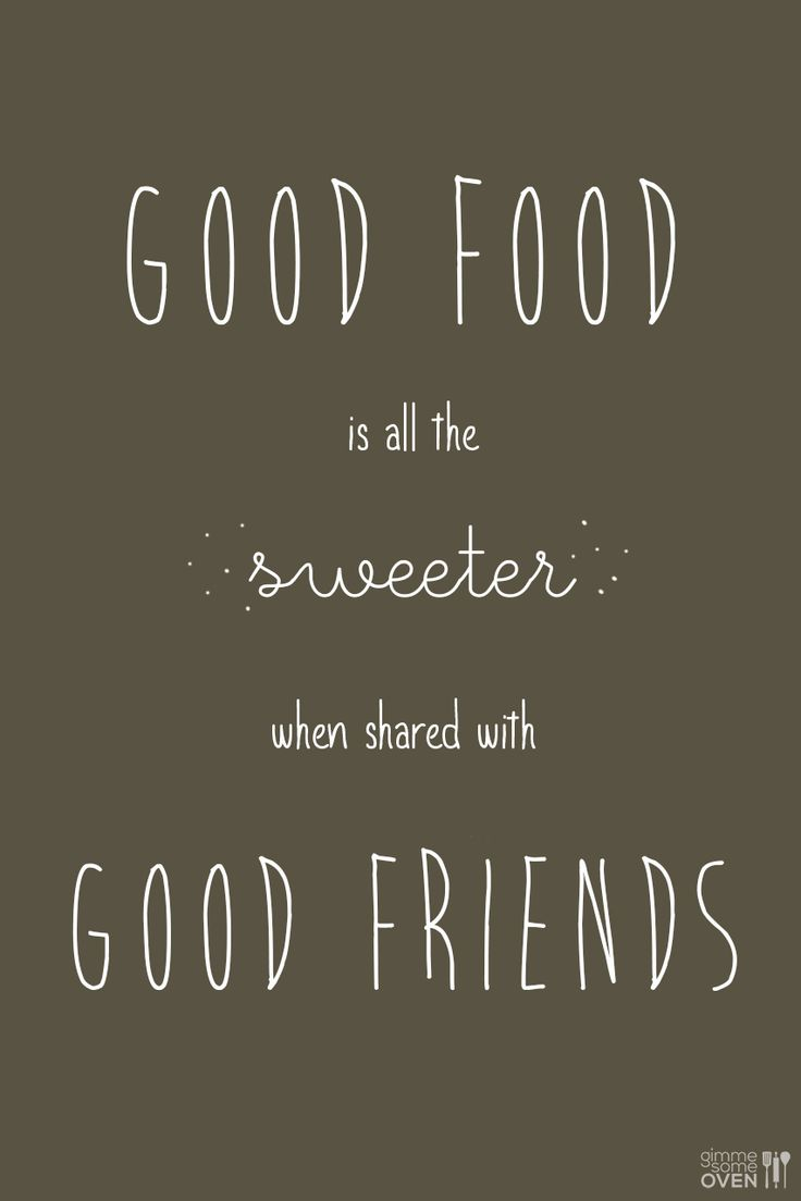 Quote About Friendship Best 25 Food And Friends Quotes Ideas On Pinterest