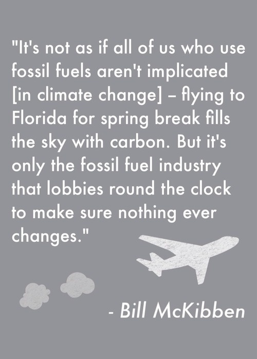 This Bill McKibben quotation (from Rolling Stone http://www.rollingstone.com/politics/news/the-case-for-fossil-fuel-divestment-20130222) is about why climate change is not adequately being addressed. #divest #divestment