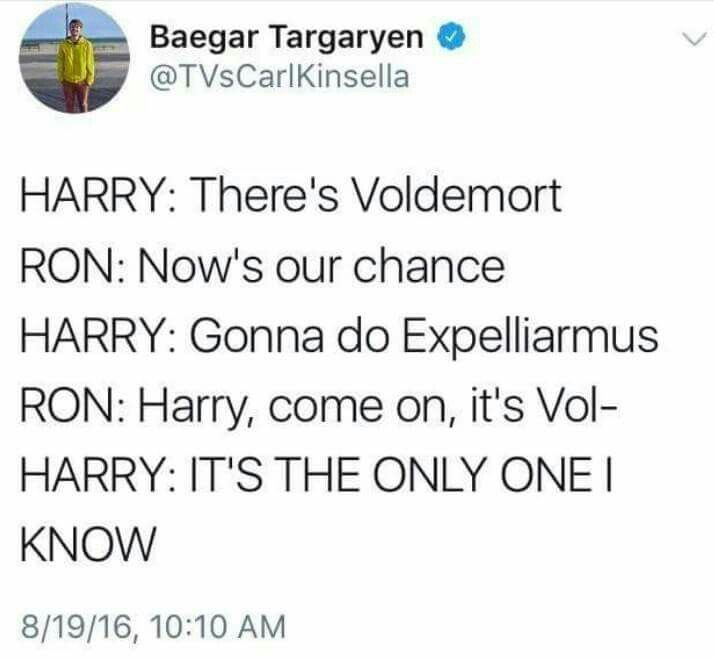 Haha. Poor Harry. Voldy gonna get you. Except that he doesn't so...