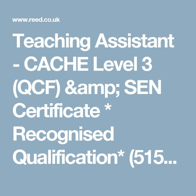 Teaching Assistant - CACHE Level 3 (QCF) & SEN Certificate * Recognised Qualification* (51553) - course details | reed.co.uk