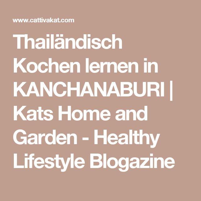 Thailändisch Kochen lernen in KANCHANABURI   Kats Home and Garden - Healthy Lifestyle Blogazine