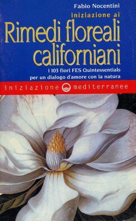 """""""Iniziazione ai rimedi floreali californiani. I 103 fiori FES Quintessentials per un dialogo d'amore con la natura"""", Roma, Edizioni Mediterranee, 1998. http://www.fabionocentini.it"""
