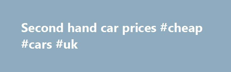 Second hand car prices #cheap #cars #uk http://cars.nef2.com/second-hand-car-prices-cheap-cars-uk/  #second hand car prices # All About Pre-owned Cars in Singapore What are the things to note when buying pre-owned cars in Singapore. Faced with rising prices of COEs (Certificate of Entitlement) and the revised COE policy, many are finding it harder to buy cars in Singapore. This is especially so when it comes to buying new cars, where car buyers have to pay for the COE as well as the price of…