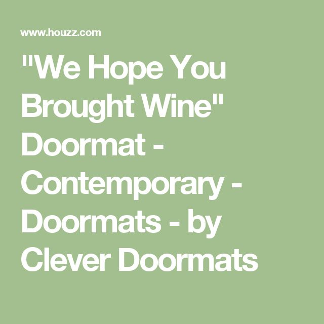 """We Hope You Brought Wine"" Doormat - Contemporary - Doormats - by Clever Doormats"